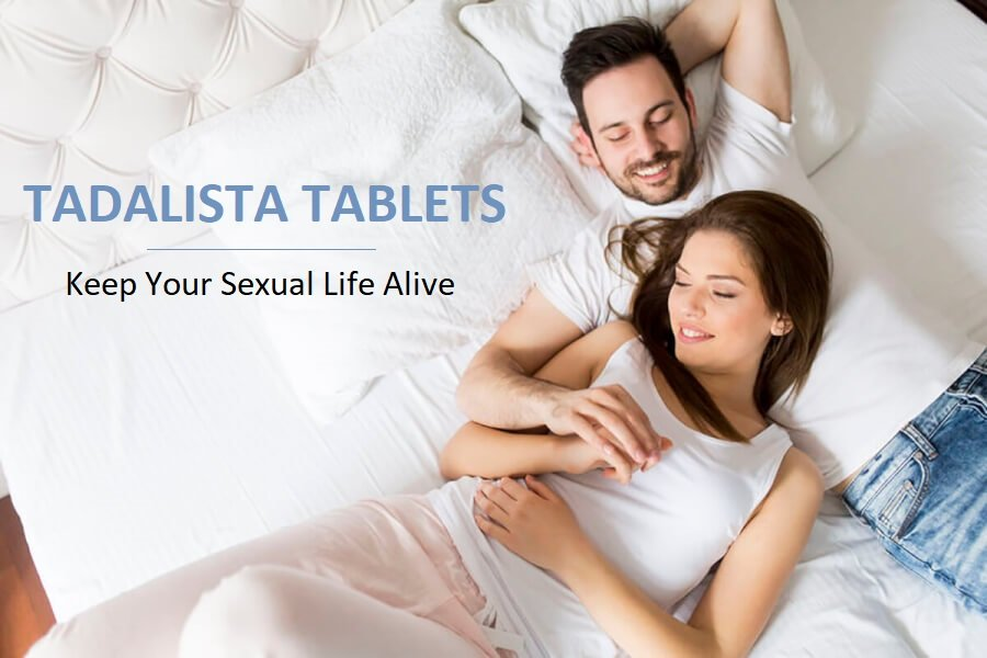 Keep Your Sexual Life Alive with Tadalista Tablets