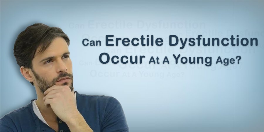 Can Erectile Dysfunction Occur At A Young Age?